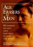 Age Erasers for Men : Hundreds of Fast and Easy Ways to Beat the Years, Men's Health Books Staff and Dollemore, Doug, 0875962130