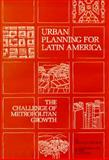 Urban Planning for Latin America : The Challenge of Metropolitan Growth, Violich, Francis and Daughters, Robert, 1558442138