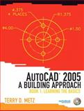 AutoCAD(R) 2005 : A Building Approach: Learning the Basics, Metz, Terry D., 0131192140