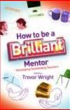 How to be a Brilliant Mentor, Trevor Wright, 0415492149