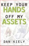 Keep Your Hands off My Assets, Dan Kiely, 0741412144