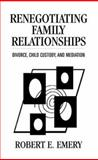 Renegotiating Family Relationships : Divorce, Child Custody, and Mediation, Emery, Robert E., 089862214X