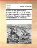 Order of the Governor in Council, of the 7th July 1796, for the Regulation of Commerce, Between This Province and the United States of America, See Notes Multiple Contributors, 1170222145