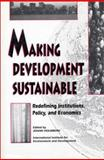 Making Development Sustainable : Redefining Institutions, Policy, and Economics, , 1559632143