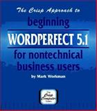Beginning WordPerfect 5.1 for Nontechnical Business Users, Mark Workman, 1560522143