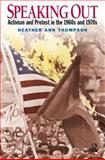 Speaking Out : Activism and Protest in the 1960's And 1970's, Thompson, Heather Ann, 013194214X