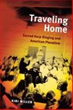 Traveling Home : Sacred Harp Singing and American Pluralism, Miller, Kiri, 0252032144