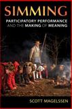 Simming : Participatory Performance and the Making of Meaning, Magelssen, Scott, 0472052144