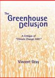 The Greenhouse Delusion : A Critique of Climate Change 2001, Gray, Vincent, 0906522145
