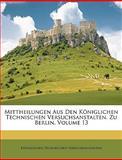 Mittheilungen Aus Den Königlichen Technischen Versuchsanstalten Zu Berlin, Königlichen Technisc Versuchsanstalten, 1148532145