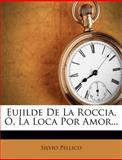 """Eujilde de la Roccia, Ã"""", la Loca Por Amor..., Silvio Pellico, 127532214X"""