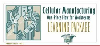 Cellular Manufacturing : One-Piece Flow for Workteams Learning Package, Productivity Development Staff, 1563272148