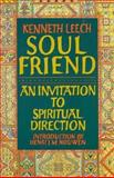 Soul Friend : An Invitation to Spiritual Direction, Leech, Kenneth, 0060652144