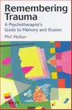 Remembering Trauma : A Psychotherapist's Guide to Memory and Illusion, Mollon, Phil, 0471982148