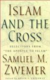 Islam and the Cross : Selections from the Apostle to Islam, Zwemer, Samuel, 0875522149