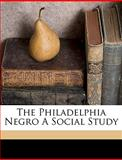 The Philadelphia Negro a Social Study, Web DuBois and Web Dubois, 1149512148