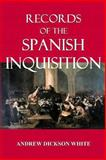 Records of the Spanish Inquisition, Andrew Dickson White, 1494272148