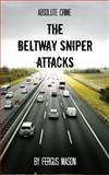The Beltway Sniper Attacks, Fergus Mason, 1500652148