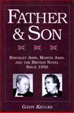 Father and Son : Kingsley Amis, Martin Amis, and the British Novel since 1950, Keulks, Gavin, 0299192148