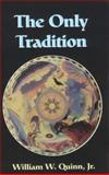 The Only Tradition, Quinn, William W., Jr., 0791432149