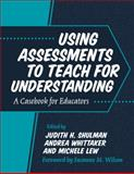 Using Assessments to Teach for Understanding : A Casebook for Educators, Judith Shulman, 0807742147