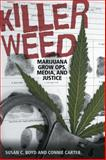 Killer Weed : Marijuana Grow Ops, Media, and Justice, Boyd, Susan C. and Carter, Connie, 1442612142