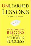 Unlearned Lessons : Six Stumbling Blocks to Our Schools' Success, Popham, W. James, 1934742147