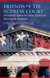 Friends of the Supreme Court : Interest Groups and Judicial Decision Making, Collins, Paul M., Jr., 019537214X