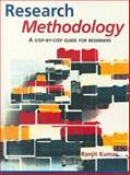 Research Methodology : A Step-by-Step Guide for Beginners, Kumar, Ranjit, 076196214X