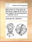 Mémoires du Chevalier de Ravanne, Page de S a R le Duc Régent, et Mousquetaire, Jacques de Varenne, 1140652141