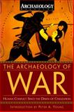 The Archaeology of War, Archaeology Magazine, Peter A. Young, 1578262143
