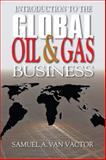 Introduction to the Global Oil and Gas Business, Van Vactor, Samuel, 1593702140