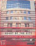 Heart of the City : Roman, Medieval and Modern London Revealed by Archaeology at 1 Poultry, Rowsome, Peter, 1901992144