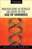 Innovations in Service Delivery in the Age of Genomics : Workshop Summary, Roundtable on Translating Genomic-Based Research for Health and Institute of Medicine Staff, 0309132142