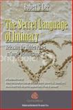 The Secret Language of Intimacy : Releasing the Hidden Power in Couple Relationships, Lee, Robert, 0415992141