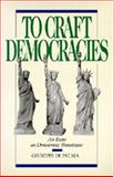 To Craft Democracies - An Essay on Democratic Transitions, Di Palma, Giuseppe, 0520072146