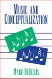 Music and Conceptualization, DeBellis, Mark, 0521062144