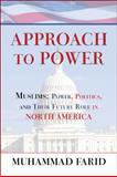 Approach to Power : Muslims: Power, Politics, and Their Future Role in North America, Farid, Muhammad, 160672214X