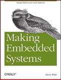 Making Embedded Systems : Design Patterns for Great Software, White, Elecia, 1449302149