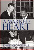 A Marked Heart, David George Ball, 1462002145