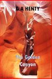 The Golden Canyon, G. A. Henty, 1495392147