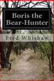 Boris the Bear-Hunter, Fred Whishaw, 149751214X