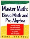 Master Math : Basic Math and Pre-Algebra, Ross, Debra Anne, 1564142140