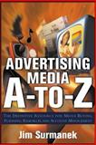 Advertising Media A-to-Z : The Definitive Resource for Media Buying, Planning, Research and Account Management, Surmanek, Jim, 0071422145