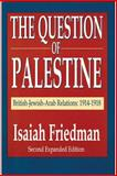 The Question of Palestine : British-Jewish-Arab Relations, 1914-1918, Friedman, Isaiah, 0887382142