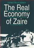 Real Economy of Zaire : The Contribution of Smuggling and Other Unofficial Activities to National Wealth, MacGaffey, Janet, 0852552149