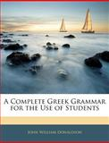A Complete Greek Grammar for the Use of Students, John William Donaldson, 1145422144