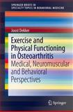 Exercise and Physical Functioning in Osteoarthritis : Medical, Neuromuscular and Behavioral Perspectives, , 1461472148