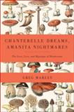 Chanterelle Dreams and Amanita Nightmares, Greg Marley, 1603582142
