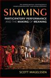 Simming : Participatory Performance and the Making of Meaning, Magelssen, Scott, 0472072145